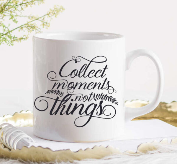 Collect Moments not Things Cup